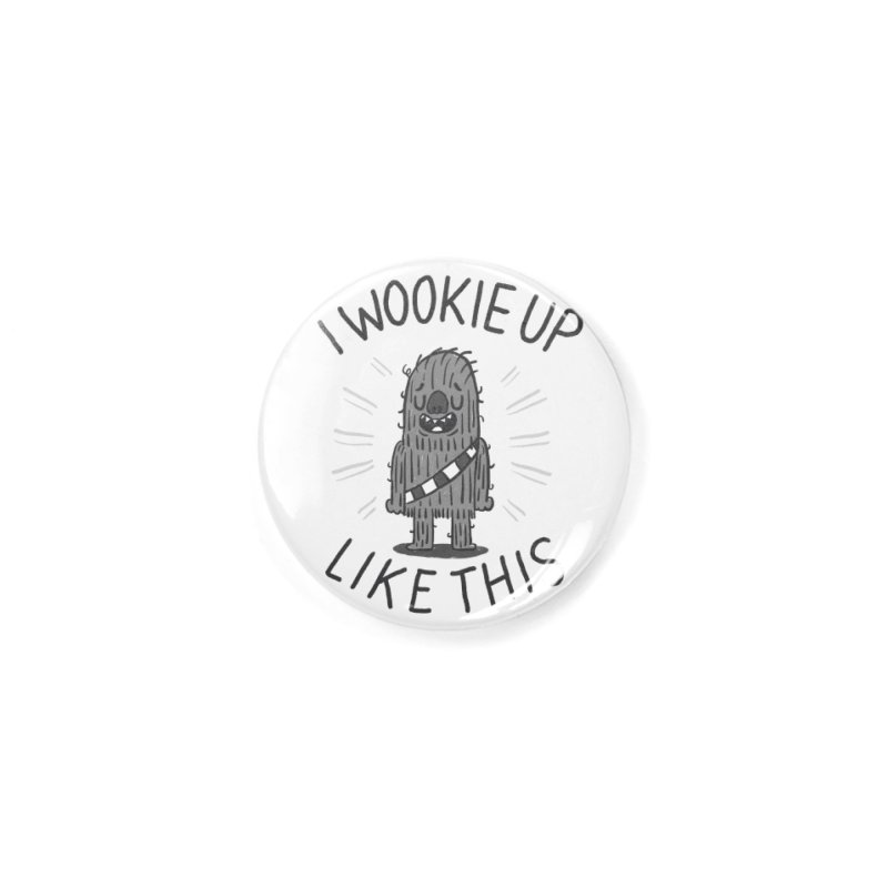 I Wookie up like this Accessories Button by Rodrigobhz