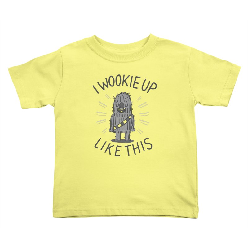 I Wookie up like this Kids Toddler T-Shirt by Rodrigobhz