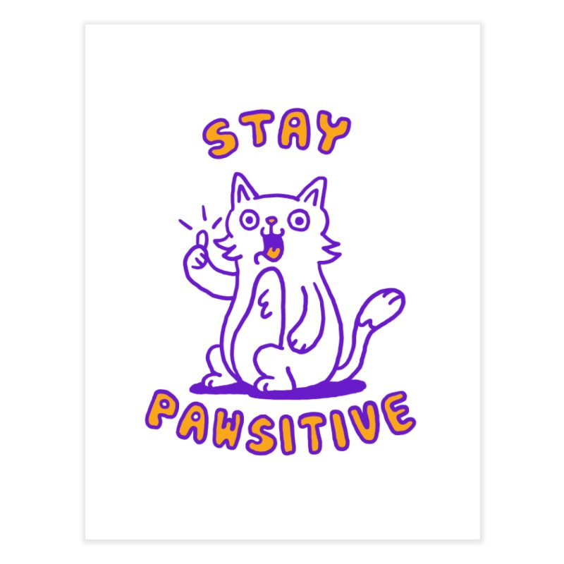 Stay pawsitive Home Fine Art Print by Rodrigobhz