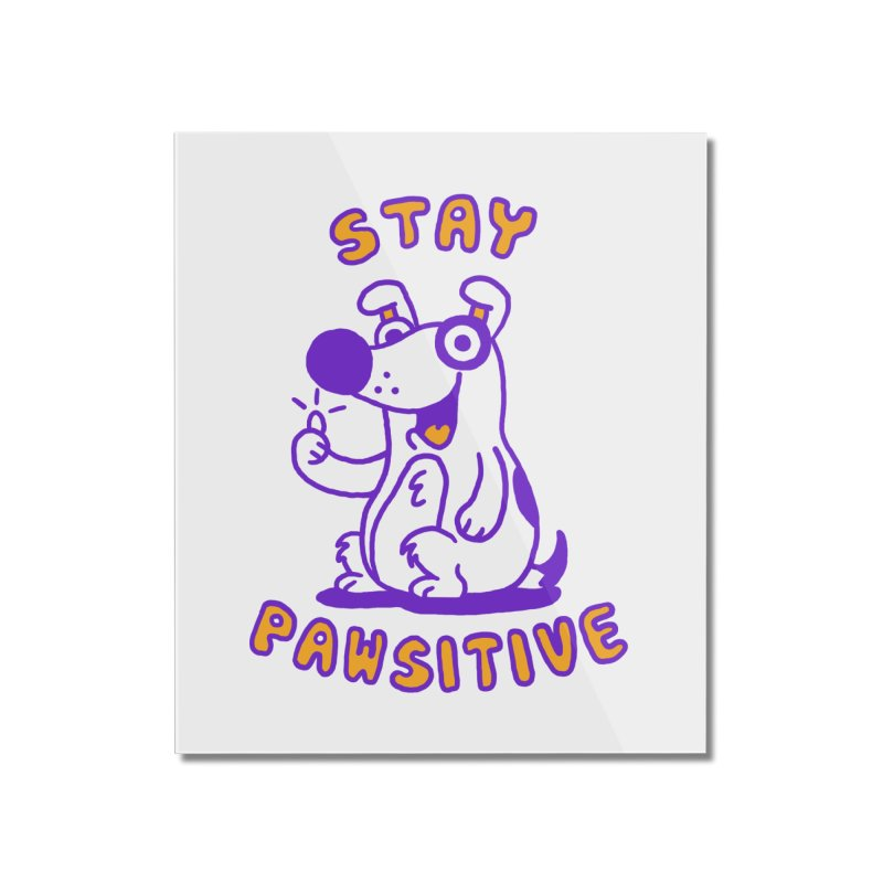 Stay Pawsitive (Dog version) Home Mounted Acrylic Print by Rodrigobhz