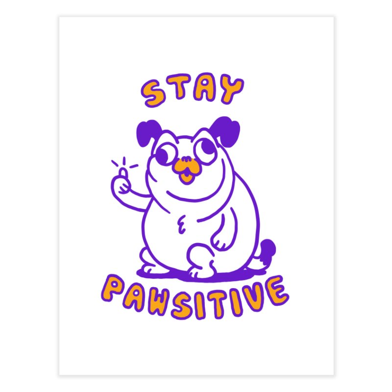 Stay Pawsitive (Dog version) Home Fine Art Print by Rodrigobhz