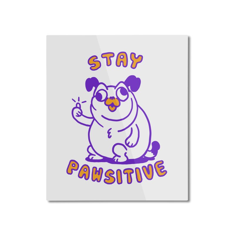 Stay Pawsitive (Dog version) Home Mounted Aluminum Print by Rodrigobhz