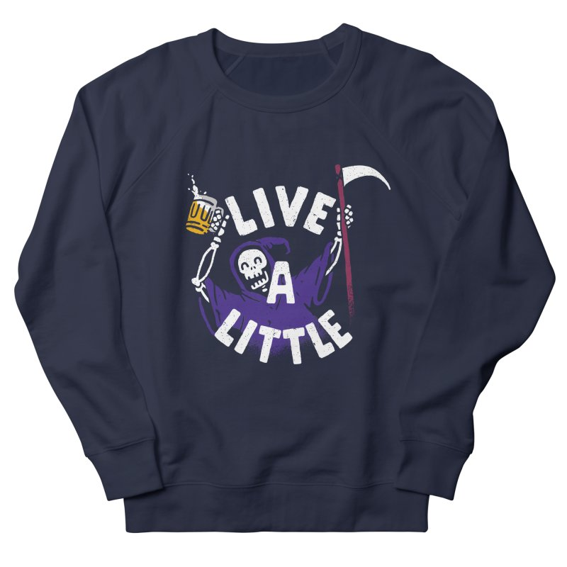 Live a little Women's French Terry Sweatshirt by Rodrigobhz