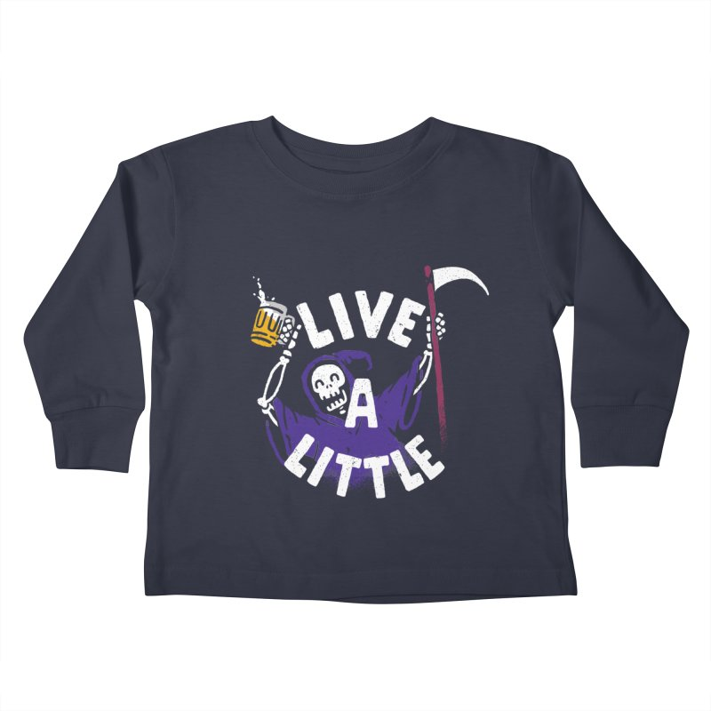 Live a little Kids Toddler Longsleeve T-Shirt by Rodrigobhz