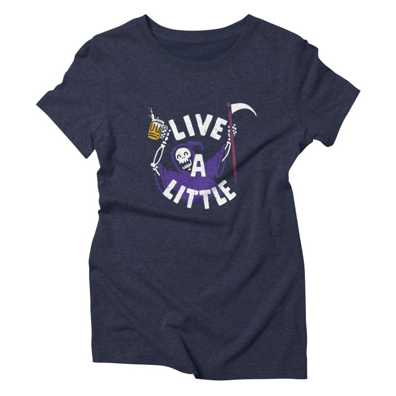 Live a little Women's Triblend T-Shirt by Rodrigobhz