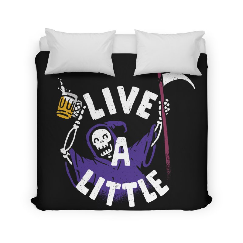 Live a little Home Duvet by Rodrigobhz