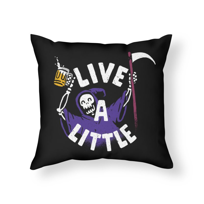 Live a little in Throw Pillow by Rodrigobhz