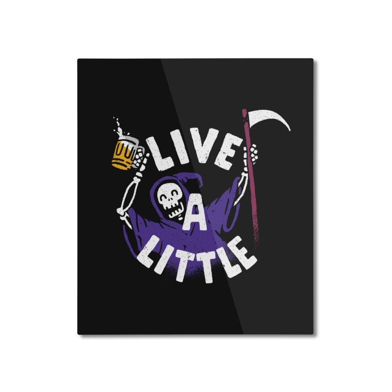 Live a little Home Mounted Aluminum Print by Rodrigobhz