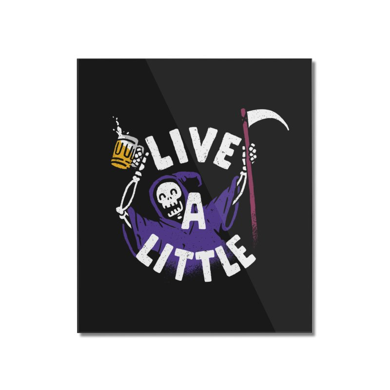 Live a little Home Mounted Acrylic Print by Rodrigobhz