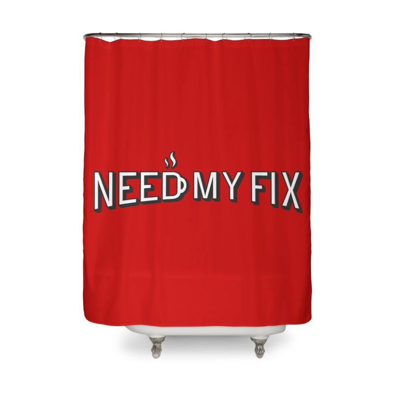 Need my fix Home Shower Curtain by Rodrigobhz
