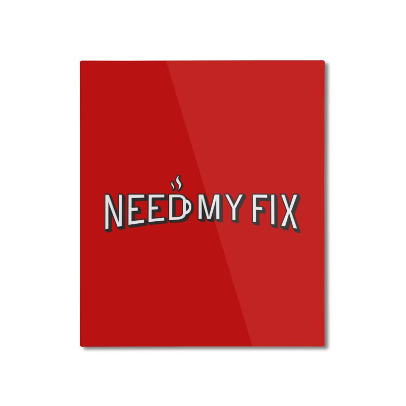Need my fix Home Mounted Aluminum Print by Rodrigobhz