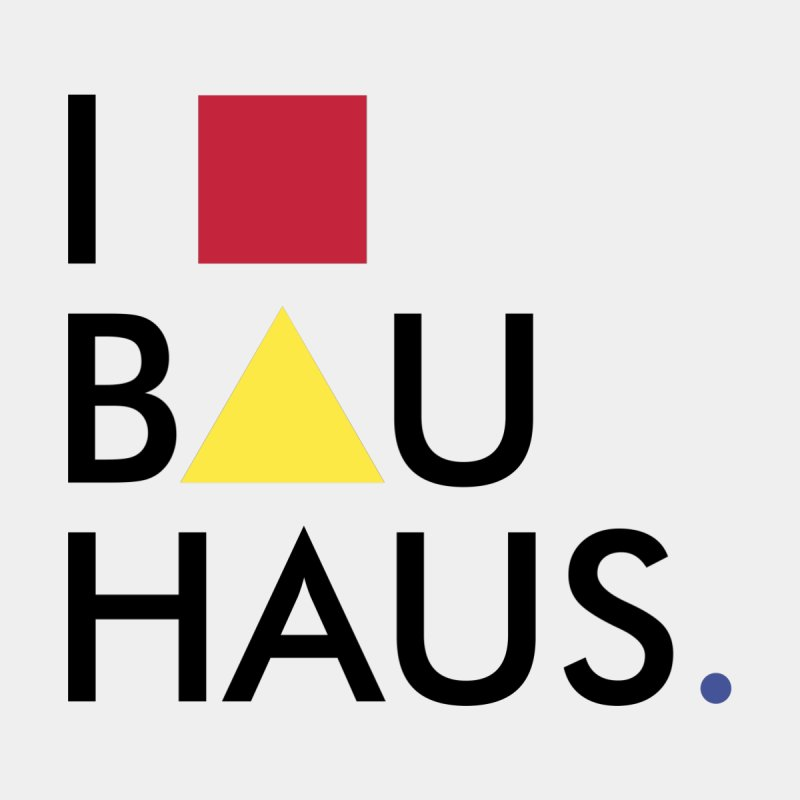 I Love Bauhaus None  by Rodrigo Habib Artist Shop