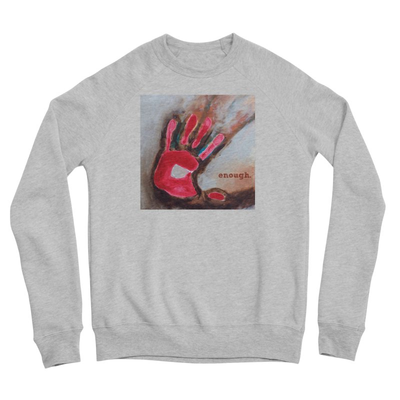 Enough Women's Sweatshirt by Art by Roger Hutchison