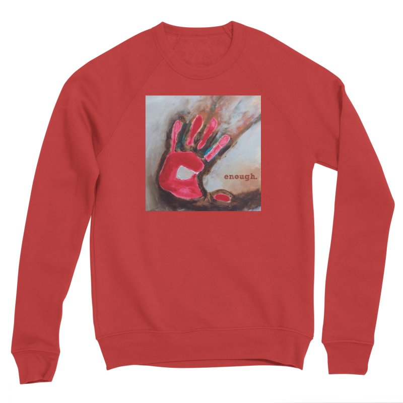 Enough Women's Sweatshirt by Art by Roger Hutchison