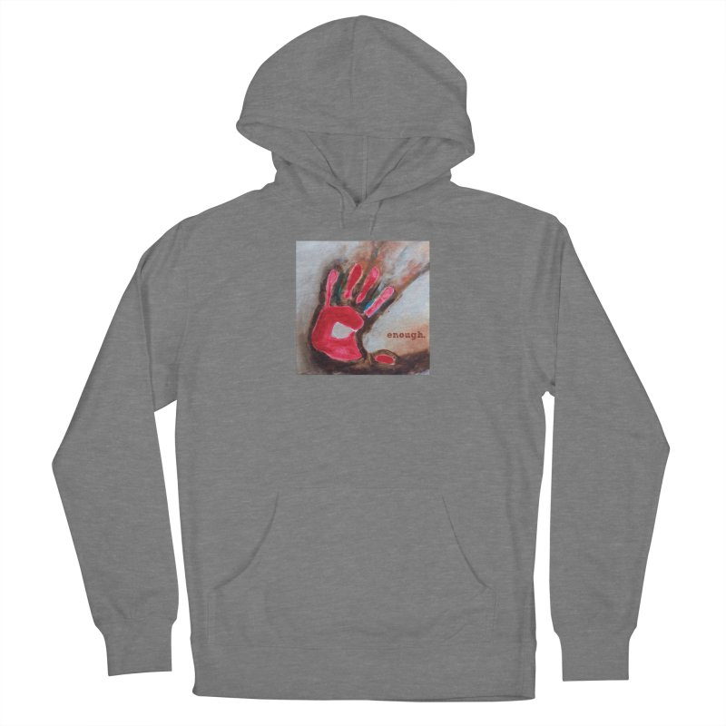 Enough Women's Pullover Hoody by Art by Roger Hutchison
