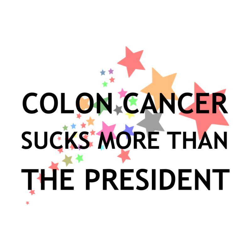 Colon Cancer Sucks More Than The President Men S T Shirt Regular Let S Help Cancer Patients