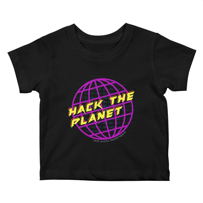 HACK THE PLANET Kids Baby T-Shirt by Root Access Hackerspace