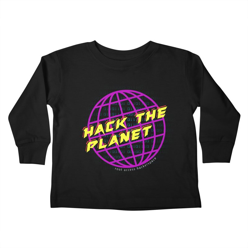 HACK THE PLANET Kids Toddler Longsleeve T-Shirt by Root Access Hackerspace