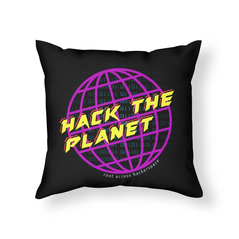 HACK THE PLANET Home Throw Pillow by Root Access Hackerspace