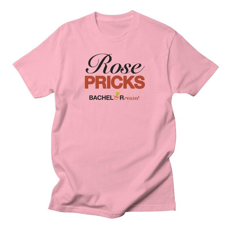 Rose Pricks Bachelor Roast Men's T-Shirt by Rose Pricks Bachelor Roast