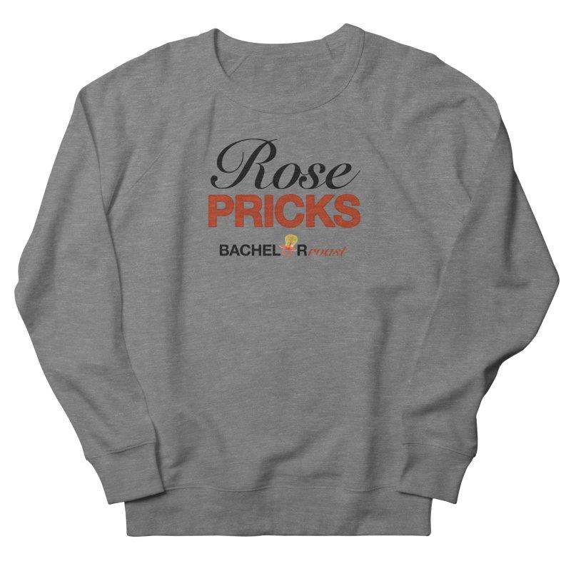 Rose Pricks Bachelor Roast Women's Sweatshirt by Rose Pricks Bachelor Roast