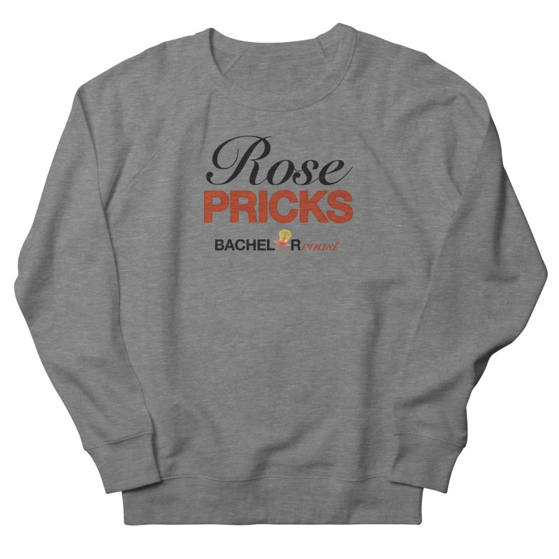 Rose Pricks Bachelor Roast Men's Sweatshirt by Rose Pricks Bachelor Roast