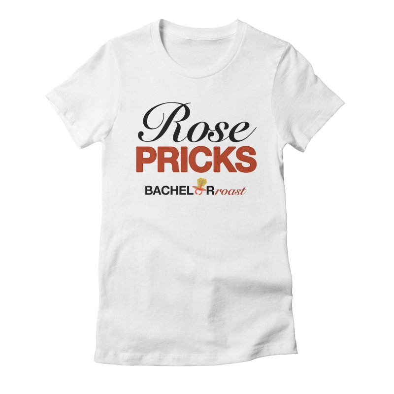 Rose Pricks Bachelor Roast Women's T-Shirt by Rose Pricks Bachelor Roast