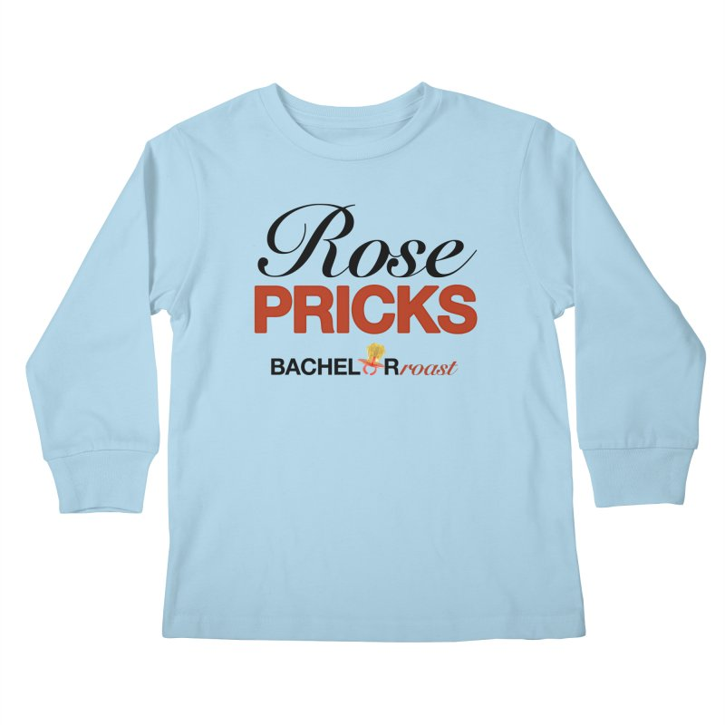 Rose Pricks Bachelor Roast Kids Longsleeve T-Shirt by Rose Pricks Bachelor Roast