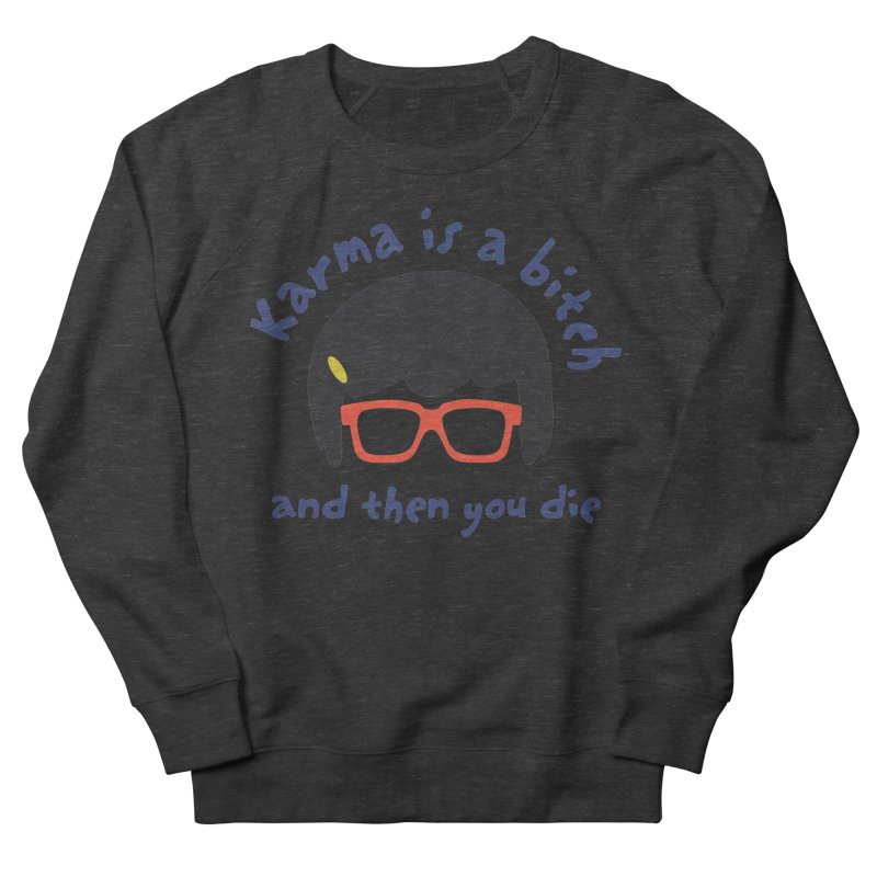 """According to """"Mature"""" Tina... Men's French Terry Sweatshirt by rouages's Artist Shop"""