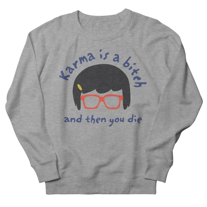 "According to ""Mature"" Tina... Men's French Terry Sweatshirt by rouages's Artist Shop"