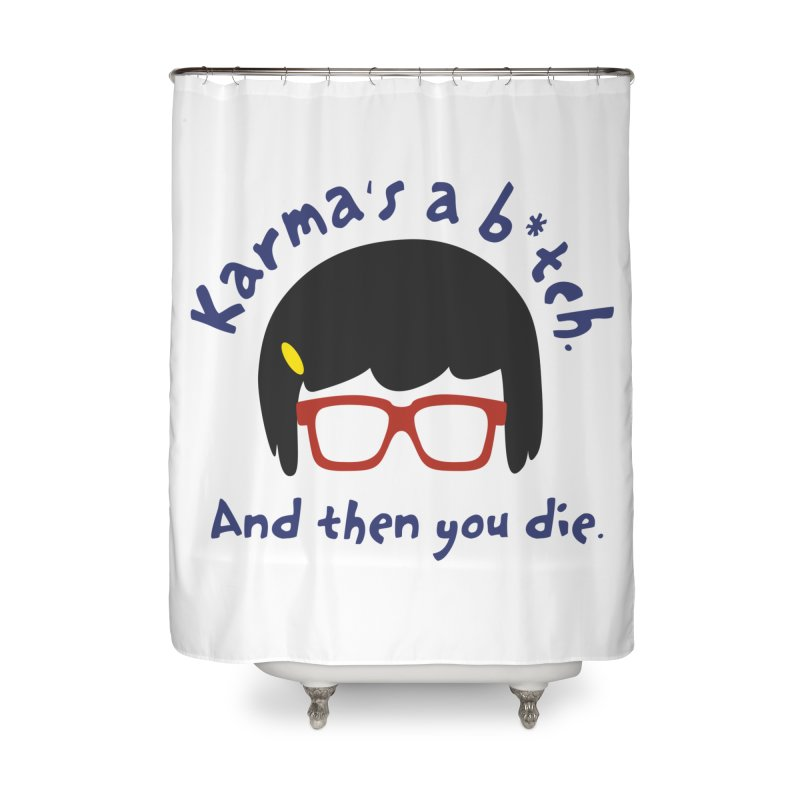 According to Tina... Home Shower Curtain by rouages's Artist Shop
