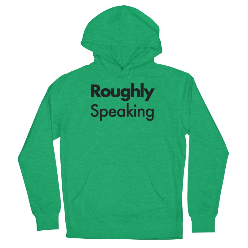 Roughly Speaking Men's Pullover Hoody by Shirts of Meaning