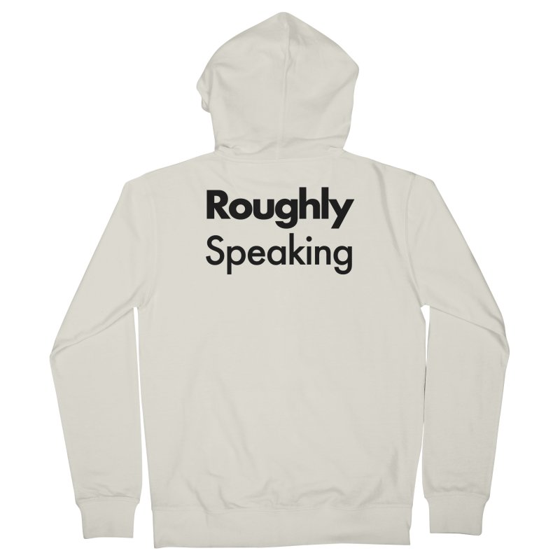 Roughly Speaking Men's Zip-Up Hoody by Shirts of Meaning