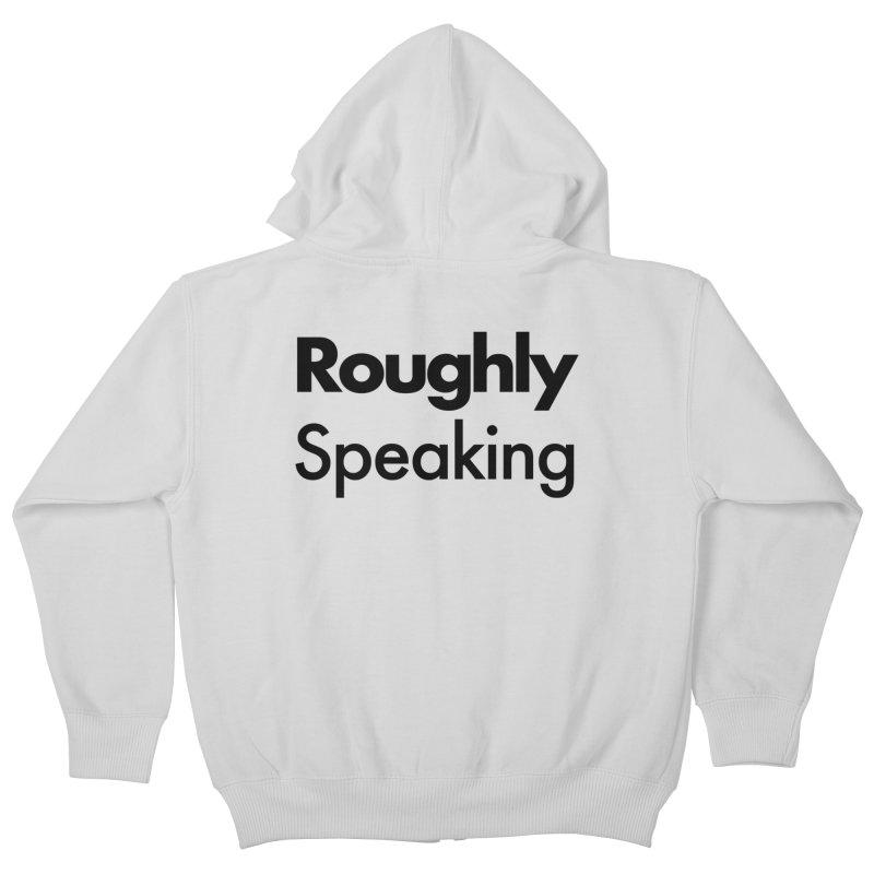 Roughly Speaking Kids Zip-Up Hoody by Shirts of Meaning