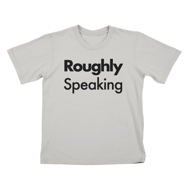Roughly Speaking Kids T-shirt by Shirts of Meaning