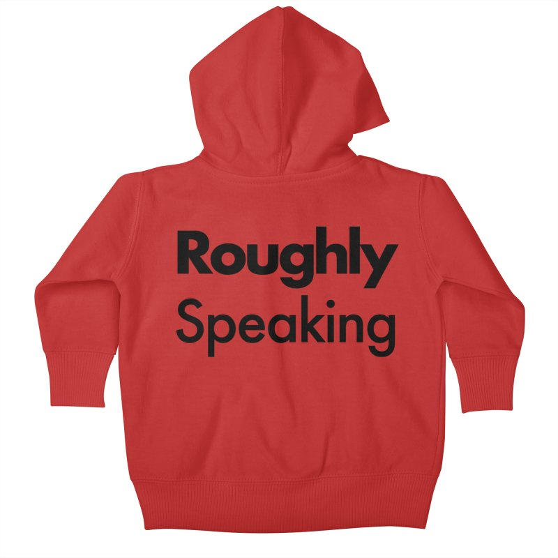 Roughly Speaking Kids Baby Zip-Up Hoody by Shirts of Meaning
