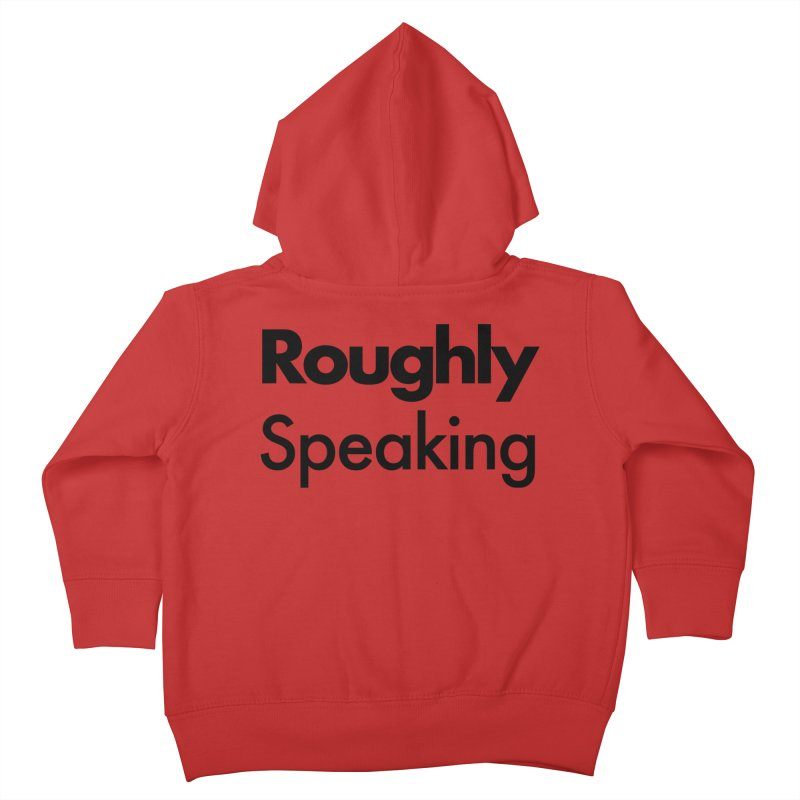 Roughly Speaking Kids Toddler Zip-Up Hoody by Shirts of Meaning