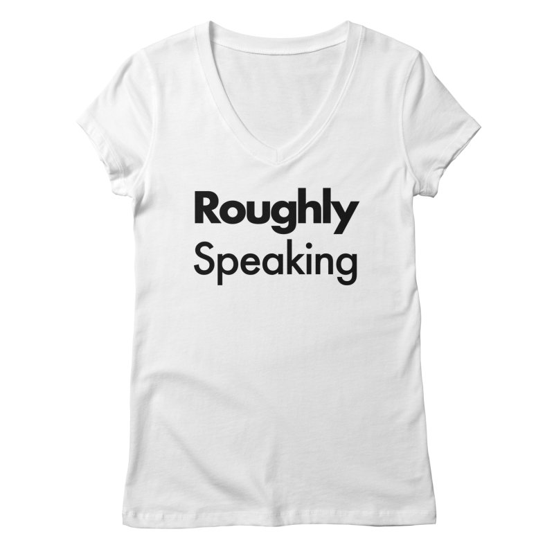 Roughly Speaking Women's V-Neck by Shirts of Meaning