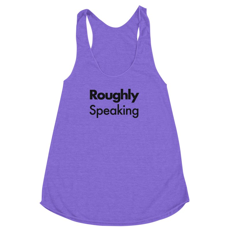 Roughly Speaking Women's Racerback Triblend Tank by Shirts of Meaning