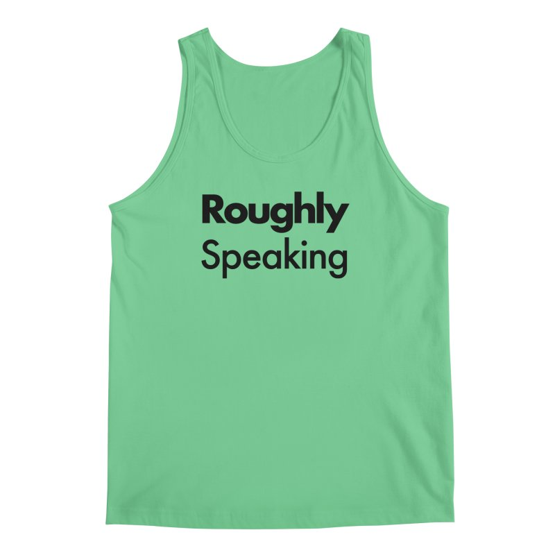 Roughly Speaking Men's Tank by Shirts of Meaning