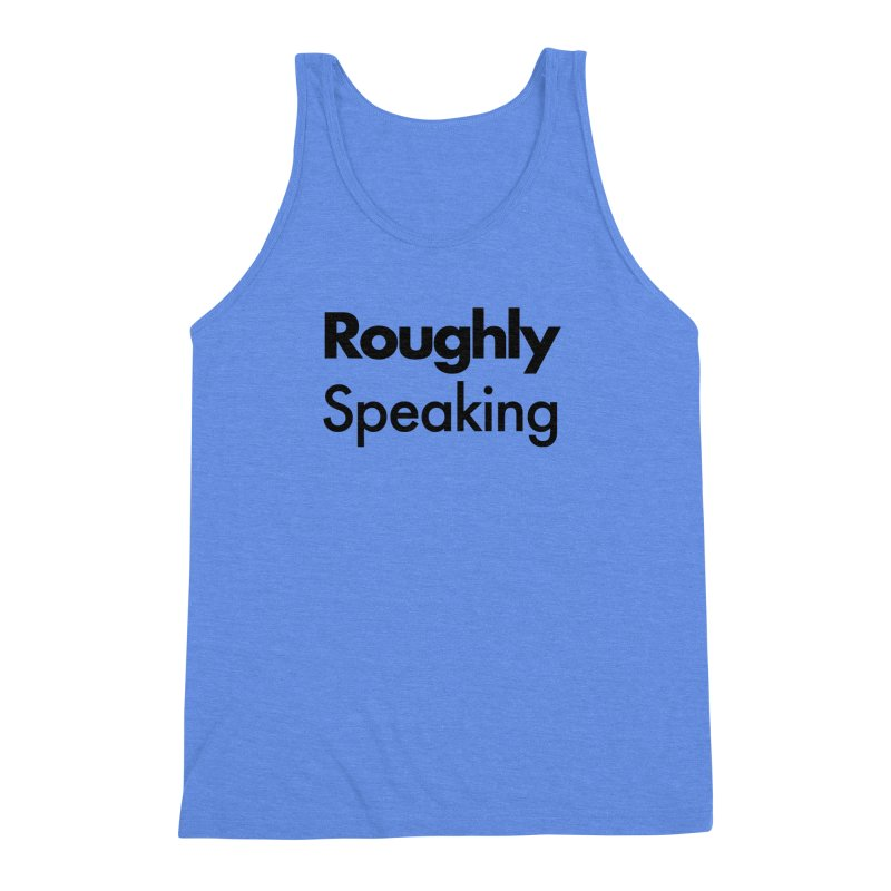 Roughly Speaking Men's Triblend Tank by Shirts of Meaning