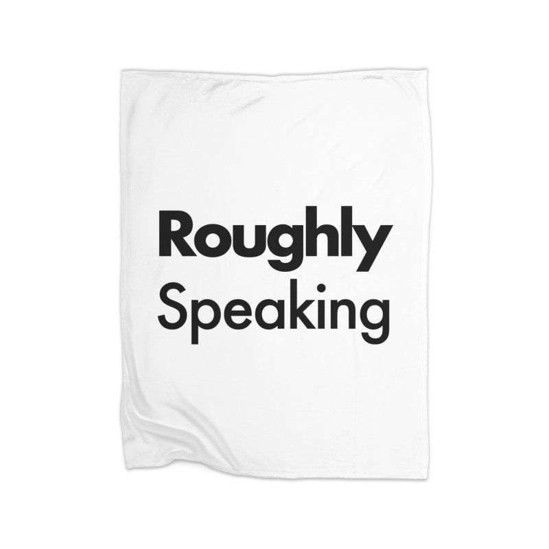 Roughly Speaking Home Blanket by Shirts of Meaning
