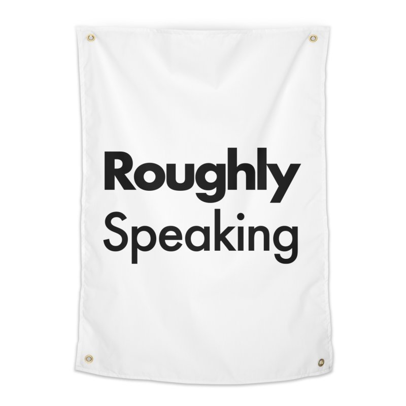 Roughly Speaking Home Tapestry by Shirts of Meaning
