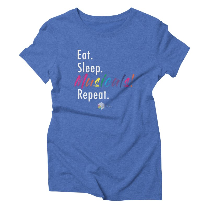 Eat. Sleep. Musicals! Repeat. Women's Triblend T-Shirt by