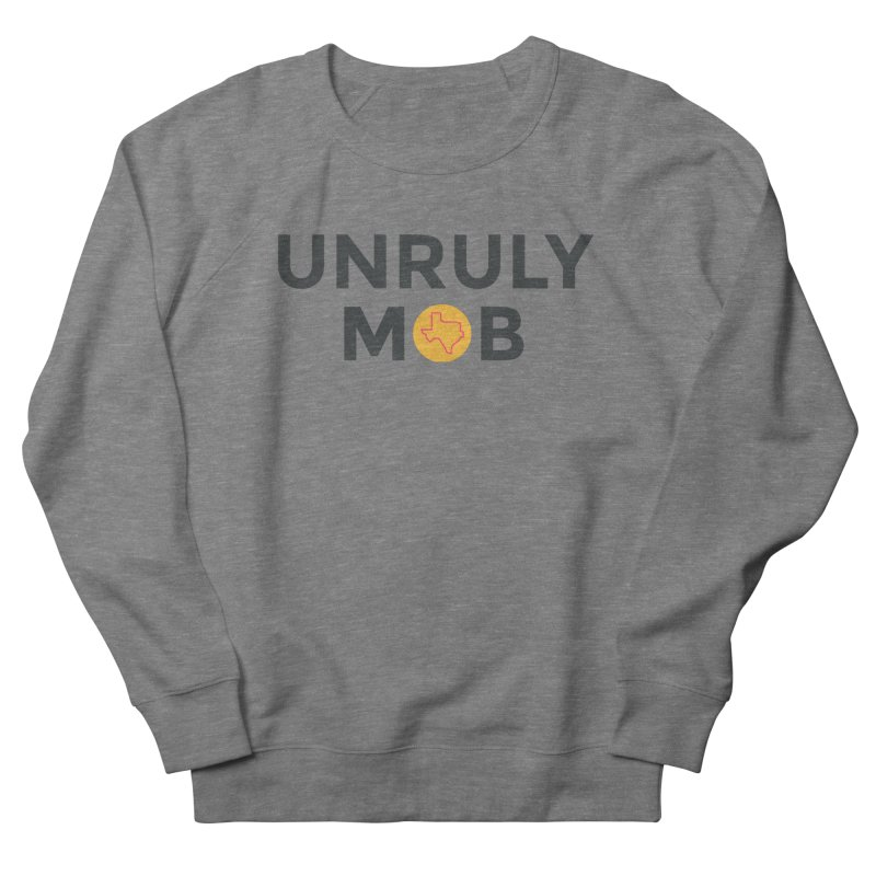 The Unruly Mob, The Rabble Podcast Women's French Terry Sweatshirt by Rouser