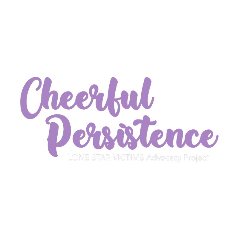 Cheerful Persistence, All Proceeds Benefit The Lone Star Victims Advocacy Project Accessories Button by Rouser