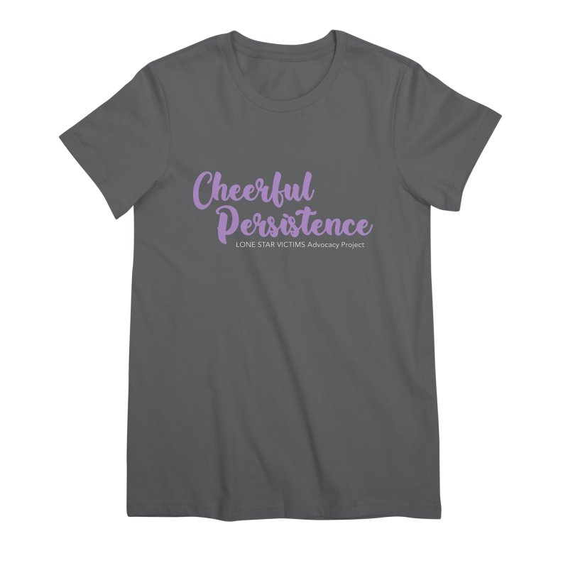 Cheerful Persistence, All Proceeds Benefit The Lone Star Victims Advocacy Project Women's Premium T-Shirt by Rouser