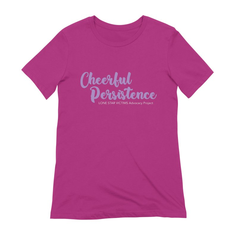 Cheerful Persistence, All Proceeds Benefit The Lone Star Victims Advocacy Project Women's Extra Soft T-Shirt by Rouser