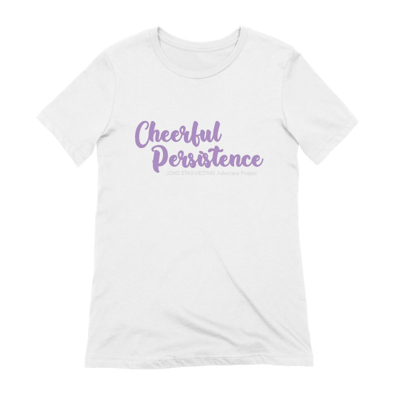 Cheerful Persistence, All Proceeds Benefit The Lone Star Victims Advocacy Project Women's T-Shirt by Rouser