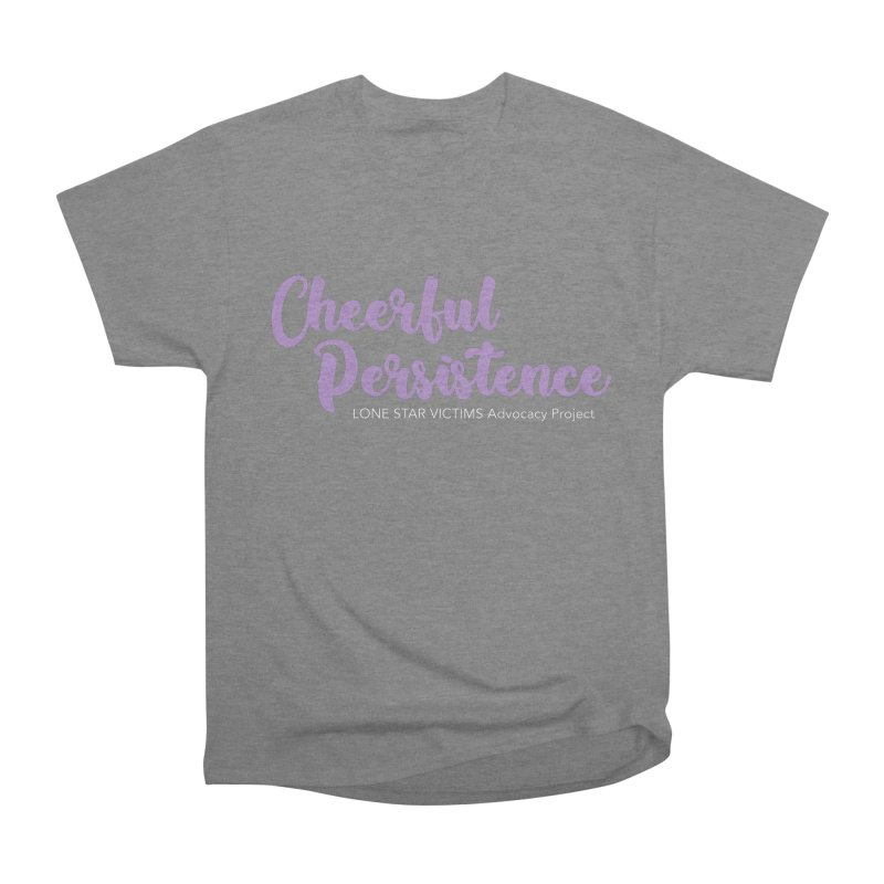 Cheerful Persistence, All Proceeds Benefit The Lone Star Victims Advocacy Project Men's T-Shirt by Rouser
